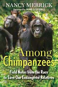 Veteran chimp researcher Nancy Merrick takes us from the early days of primate research, when wild chimpanzees were abundant and the world was spellbound by emerging details of their behavior, to today's critical conservation efforts. Featuring fresh stories of the remarkable chimps and the inspirational work of today's leading conservationists, Among Chimpanzees will stir readers to care about the fate of our chimps and to get involved in conservation. On sale June 17, 2014. Hardcover…