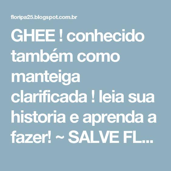 GHEE ! conhecido também como manteiga clarificada ! leia sua historia e aprenda a fazer! ~ SALVE FLORIPA !