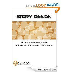 Story Design: Storyteller's Handbook for Writers and Dream Merchants