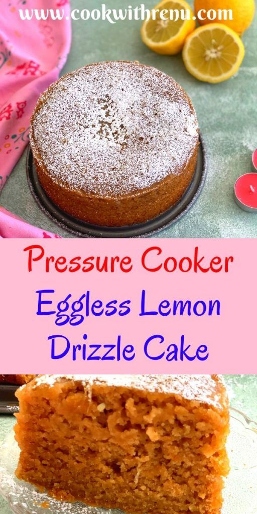 Eggless Lemon Drizzle Cake Using Pressure Cooker And Induction Stove Top Cook With Renu In 2020 Pressure Cooker Cake Lemon Drizzle Cake Drizzle Cake