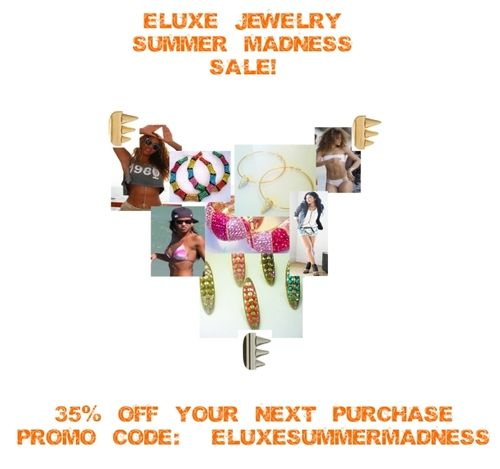 Eluxe Jewelru Summer Madness Sale. 35% off with promo code:  eluxesummermadness . Expires 7/24 at midnight!