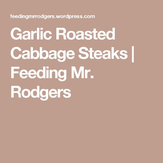 Garlic Roasted Cabbage Steaks | Feeding Mr. Rodgers