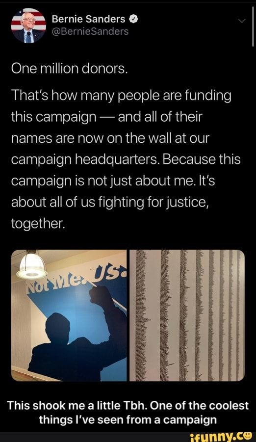 One Million Donors That S How Many People Are Funding This Campaign And All Of Their Names Are Now On The Wall At Our Campaign Headquarters Because This Cam One In