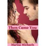 """Have you read this """"Then Came You"""" by #MarisaMichaels. Click here to read this amazing book http://amzn.to/1pvwKuu"""