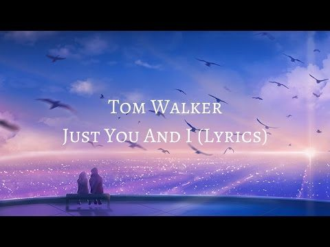 Tom Walker Just You And I Lyrics Youtube You And Me Lyrics You And Me Song Me Too Lyrics