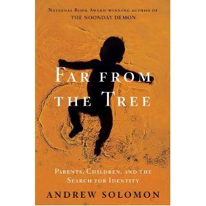 """Far From the Tree: Parents, Children and the Search for Identity"" (Scribner) by author Andrew Solomon—due out in Nov."