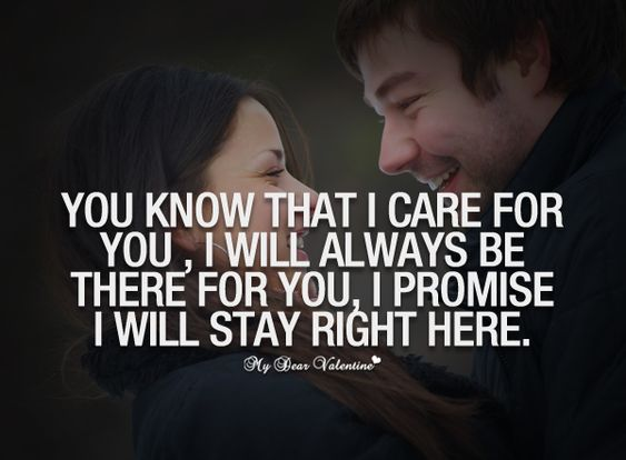 You know that I care for you, I will always be there for