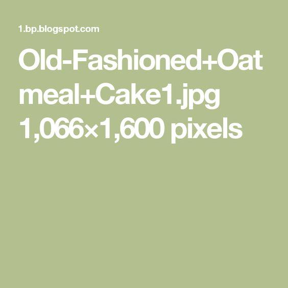Old-Fashioned+Oatmeal+Cake1.jpg 1,066×1,600 pixels