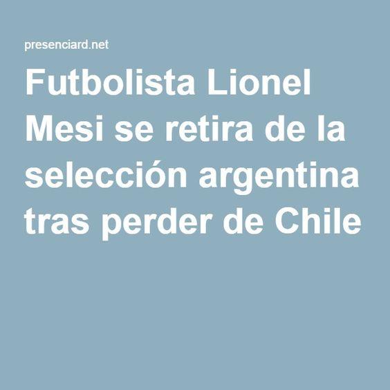 Futbolista Lionel Mesi se retira de la selección argentina tras perder de Chile