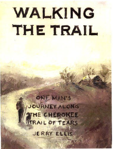 Walking the Trail, One Man's Journey Along the Cherokee Trail of Tears by Jerry Ellis,