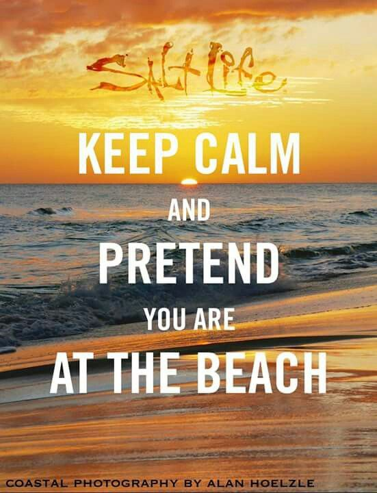Keep calm and pretend you are at the beach!