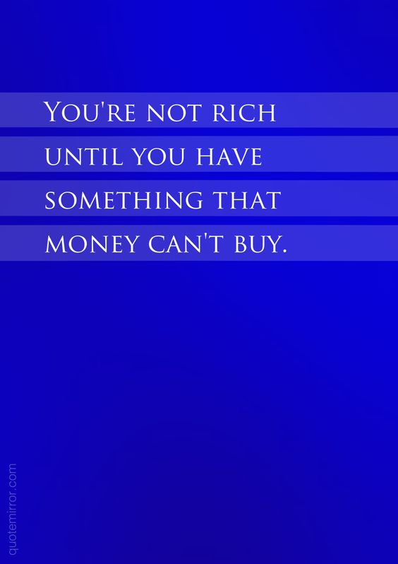 You're not rich  until you have  something that  money can't buy.  – #attitude #richness http://www.quotemirror.com/proverbs/that-money-cant-buy/