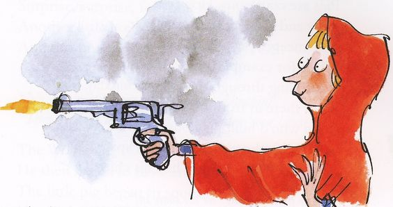 """""""The small girl smiles. One eyelid flickers. She whips a pistol from her knickers."""" - Roald Dahl's Revolting Rhymes"""