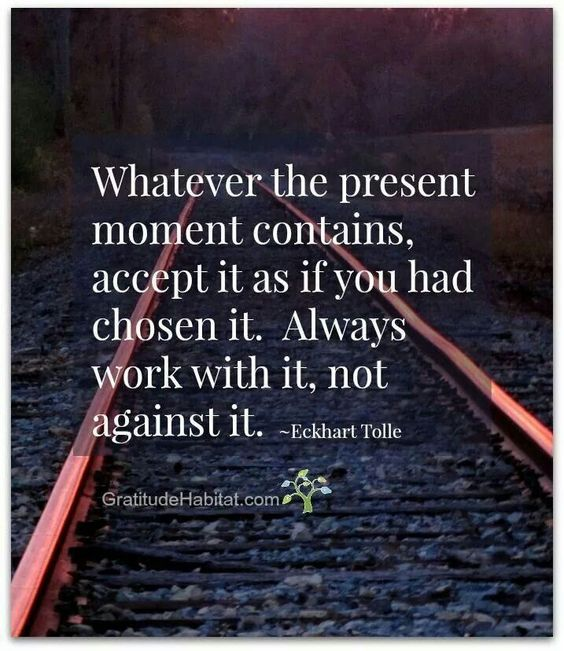 Accept the present moment.