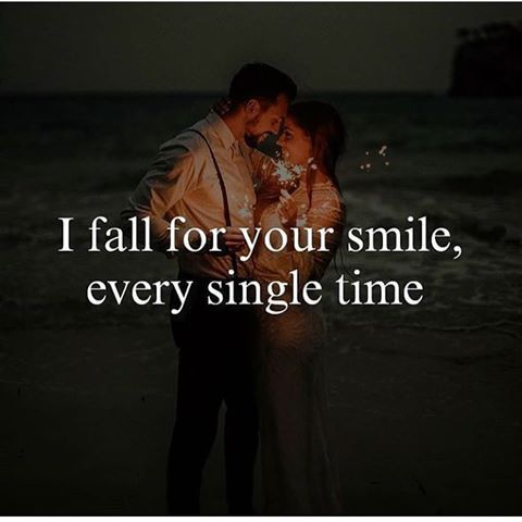 I Fall For Your Smile Every Single Time Love Love Quotes Smile Sparklers Relationship Quotes Relationship Qu Happy Quotes Smile Smile Quotes Your Smile Quotes