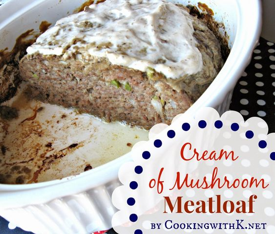 Cooking with K - Southern Kitchen Happenings: Mother's Cream of Mushroom Meatloaf {Granny's Recipe}