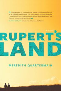 Rupert's Land follows two Prairie children at the height of the Great Depression in poet Meredith Quartermain's first novel. (NeWest Press)