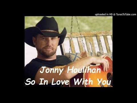 Jonny Houlihan So In Love With You Mp3 And Lyrics Youtube Beautiful Songs Songs Amazing Songs
