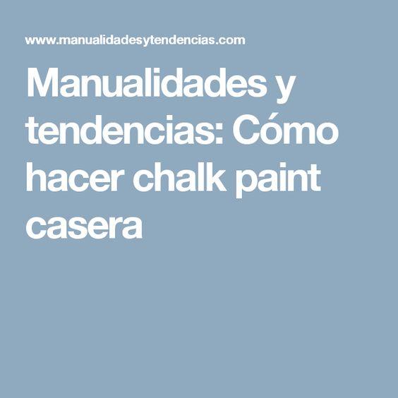 Manualidades y tendencias: Cómo hacer chalk paint casera