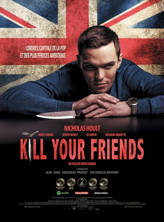 Kill Your Friends (**One of the best films about the music industry I've seen. Wouldn't be surprised if this kind of thing has happened**)
