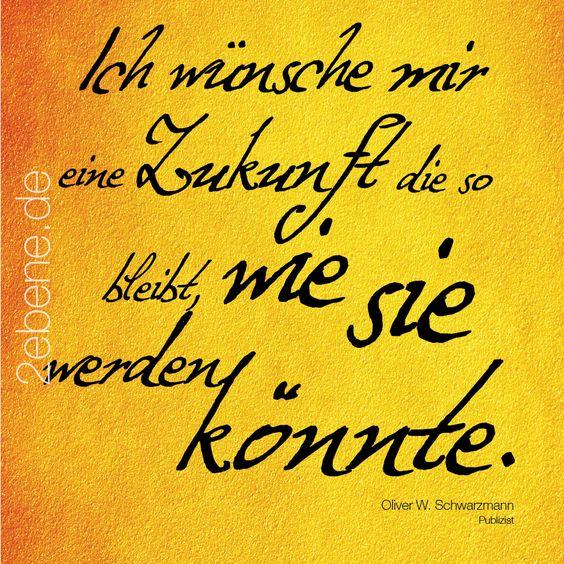 Ich wünsche mir eine Zukunft  Zitat: Oliver W. Schwarzmann  Design: Nick Bley    Jetzt erhältlich bei amazon.     http://amazon.zweiebene.de