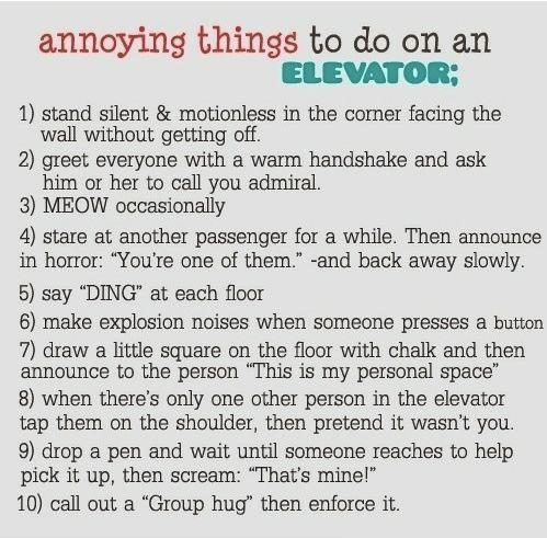 Annoying things to do in an elevator hahaha o gracious!