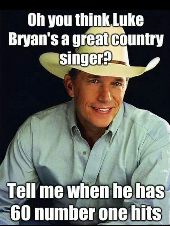 THANK YOU to whoever made this! Even if he does get that many hits (haha), Luke Bryan will NEVER be true country:
