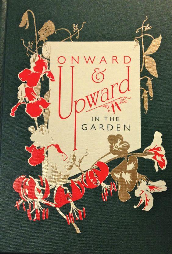 Onward & Upward in the Garden; decorative vintage book cover