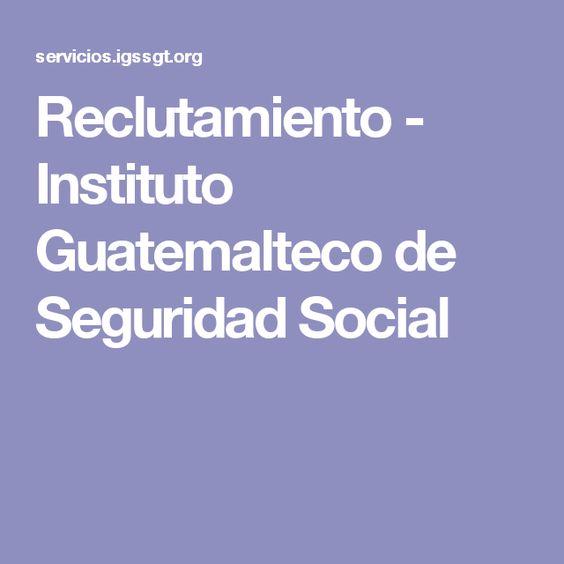 Reclutamiento - Instituto Guatemalteco de Seguridad Social