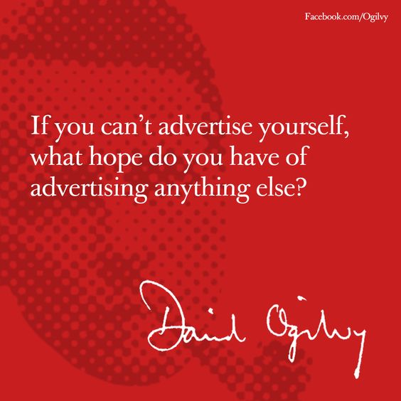"""If you can't advertise yourself, what hope do you have of advertising anything else?"" ~David Ogilvy --- #Advertising #Ogilvy #DavidOgilvy #Quote"