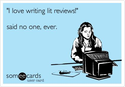 """I love writing lit reviews!""   said no one ever. #LOL.. At least i think i did be4 I started doing it :s"