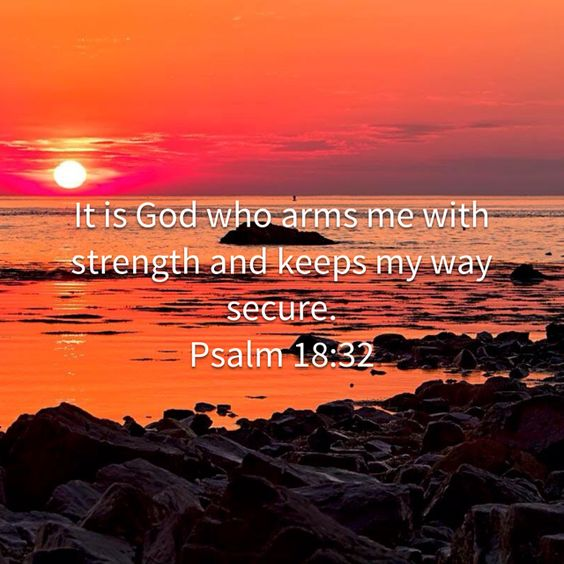 Psalms 18:32 - It is god who arms me with strength and keeps me secure
