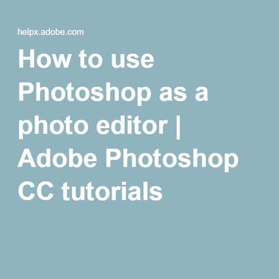 How to use Photoshop as a photo editor | Adobe Photoshop CC tutorials