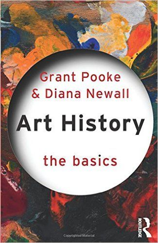 Art history : the basics / Grant Pooke and Diana Newall (2008)