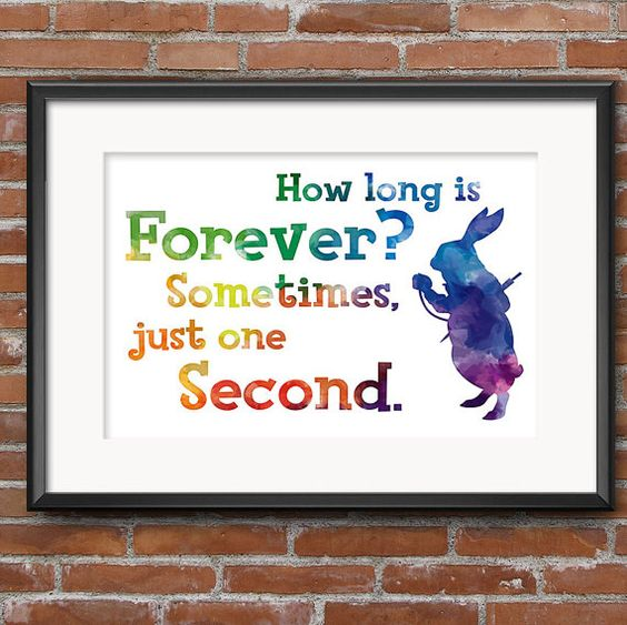 Lewis Carroll Alice in Wonderland Quote How Long Is Forever? Sometimes, just one Second. White Rabbit Quote - 0232