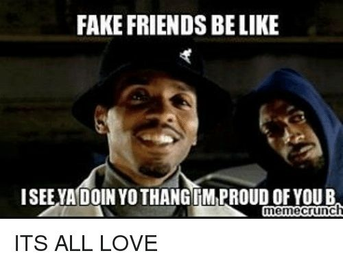 Top 30 Fake Friends Memes Fake Friends Meme Fake Friends Friends Are Like