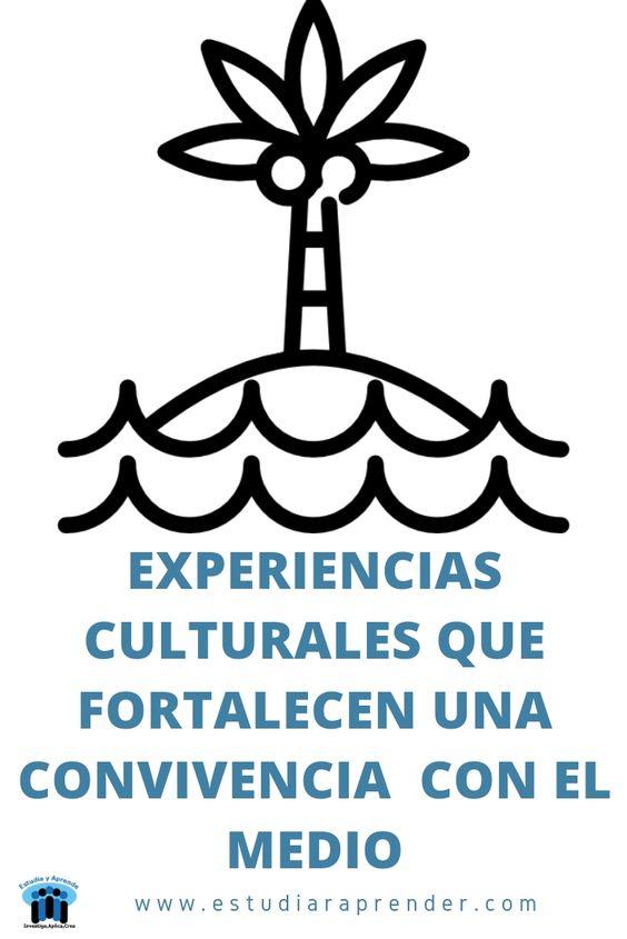 experiencias culturales que fortalecen una convivencia con el medio
