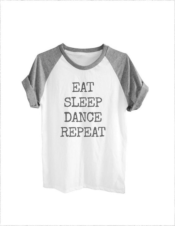 Eat Sleep Dance Repeat shirt quote tee women tshirt by teesmile