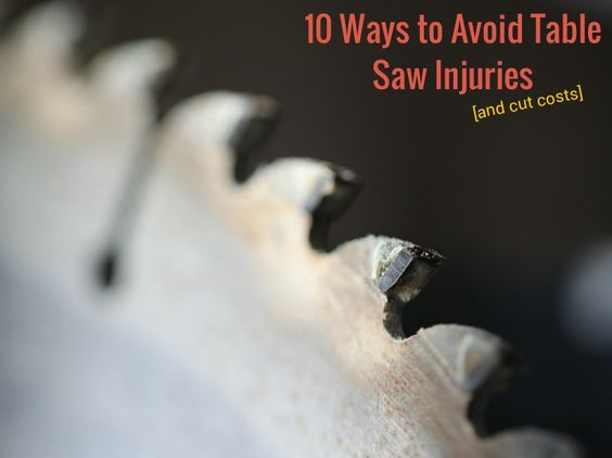 10 Ways to Avoid Table Saw Injuries and Cut Costs