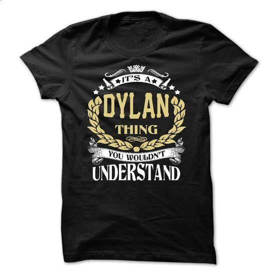DYLAN .Its a DYLAN Thing You Wouldnt Understand - T Shirt, Hoodie, Hoodies, Year,Name, Birthday - #shirtless #vintage shirts. CHECK PRICE => https://www.sunfrog.com/LifeStyle/DYLAN-Its-a-DYLAN-Thing-You-Wouldnt-Understand--T-Shirt-Hoodie-Hoodies-YearName-Birthday-64552774-Guys.html?id=60505