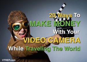 Make Money While Traveling With Your Video Camera