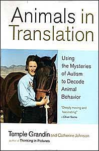 Animals in Translation : using the mysteries of autism to decode animal behavior by Temple Grandin and Catherine Johnson.