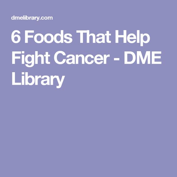 6 Foods That Help Fight Cancer - DME Library