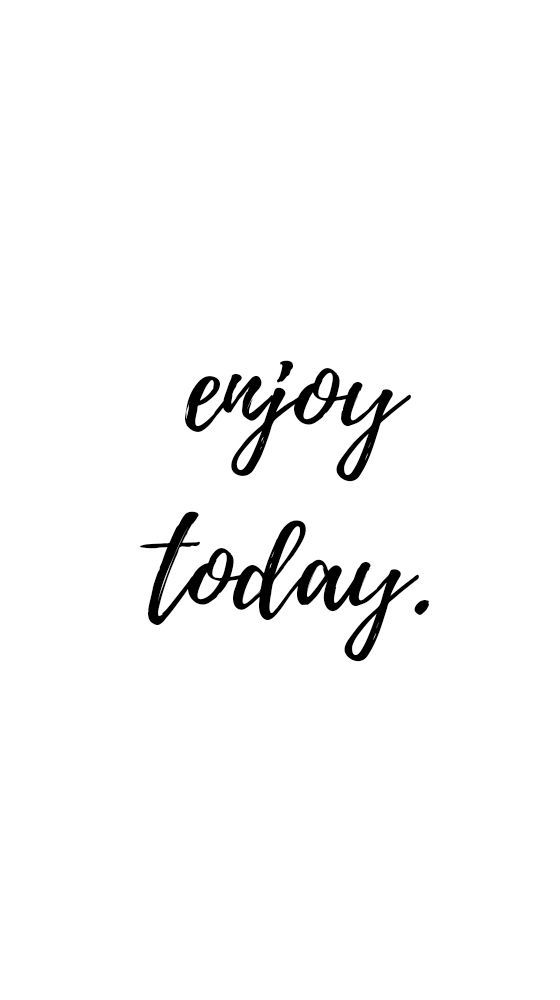 Enjoy Today Short Quotes Two Word