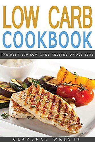 Low Carb: The Best 100 Low Carb Recipes of All Time by Cl…