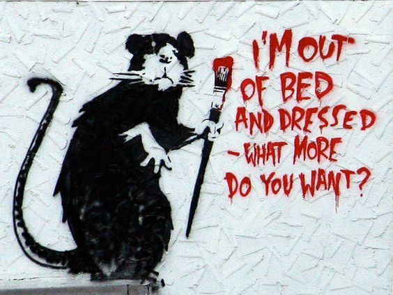 "Banksy Streetart - ""I'm out of bed and dressed - what do you want?"". @designerwallace"
