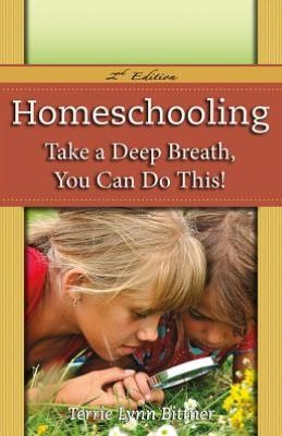 Homeschooling: Take a Deep Breath, You Can Do This!, by Terrie Bittner