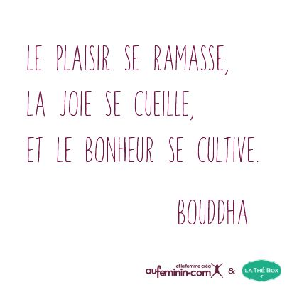 """La Citation Du Jour signée Bouddha : """"Le plaisir se ramasse, la joie se cueille et le bonheur se cultive"""""""