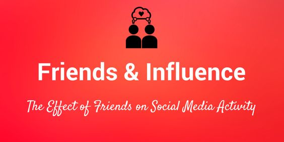How Friends Influence Us On Social Media (and What This Means for Savvy Marketers)