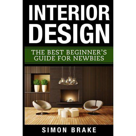 Interior Design The Best Beginner S Guide For Newbies Houseinteriordesign Interior Design For Beginners Interior Design Books Interior Design Help